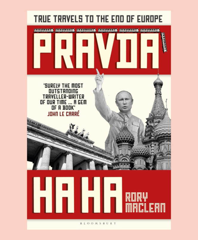 Pravda Ha Ha: True Travels to the End of Europe by Rory MacLean